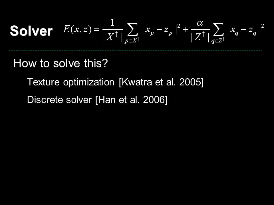 Solver How to solve this Texture optimization [Kwatra et al. 2005]